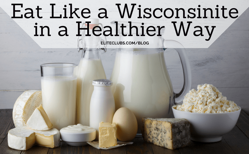 Eat Like a Wisconsinite in a Healthier Way