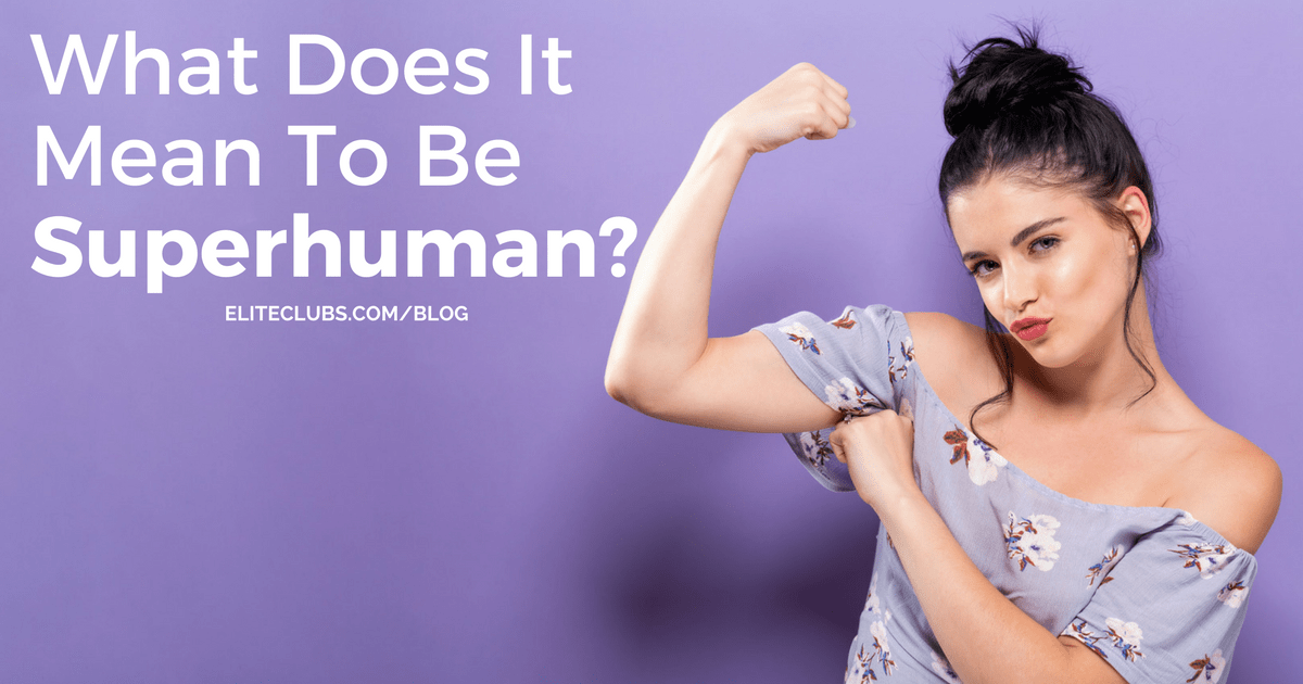 What Does It Mean To Be Superhuman?