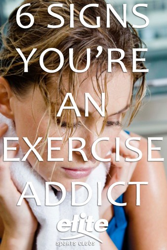 6 Signs You Are An Exercise Addict-Elite Sports Clubs