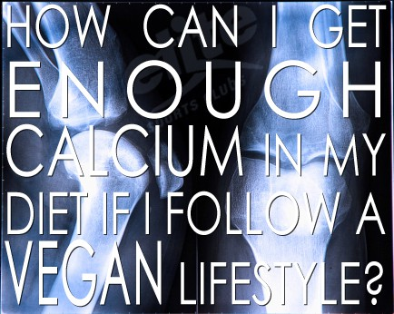 How can I get enough calcium in my diet if I follow a vegan lifestyle?