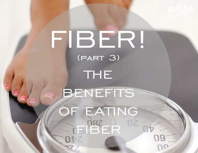 Fiber! Part 3 - The Benefits of Eating Fiber