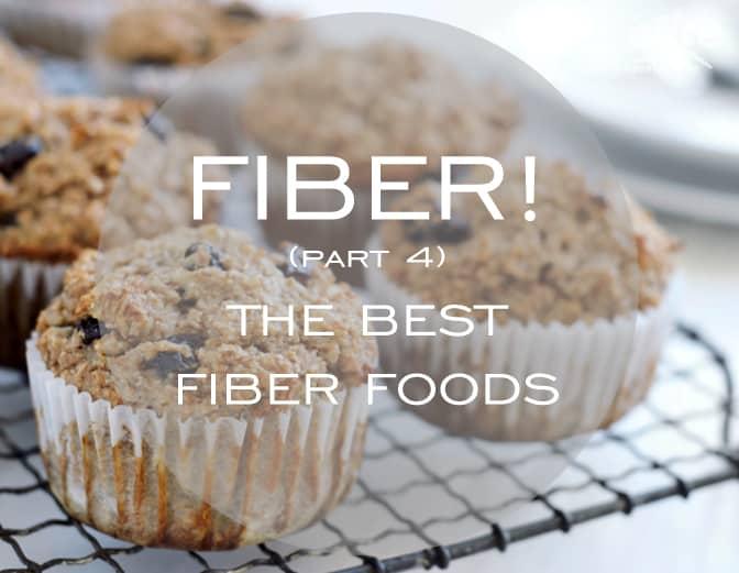 Fiber! Part 4: The Best Fiber Foods