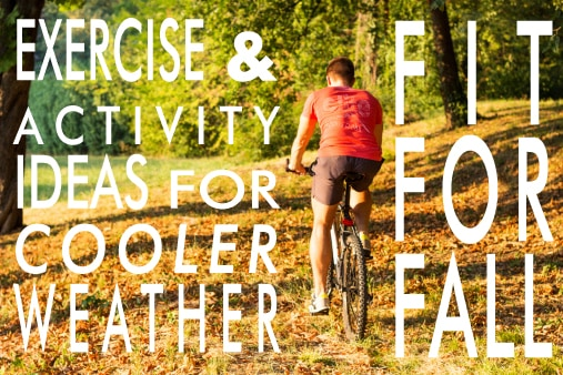 Exercise and activity ideas for cooler weather