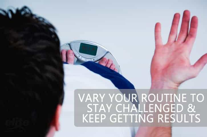 Vary Your Routine to Stay Challenged & Keep Getting Results