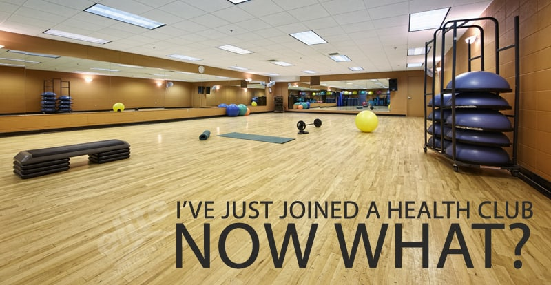 I've Just Joined a Health Club, Now What?