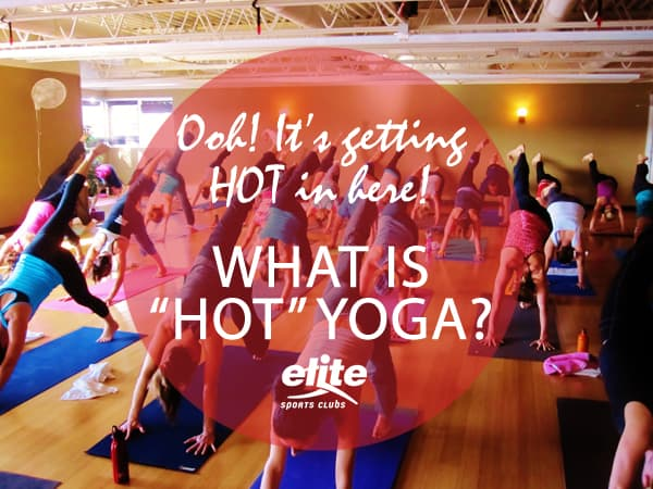 It's Getting HOT in Here! What is Hot Yoga?