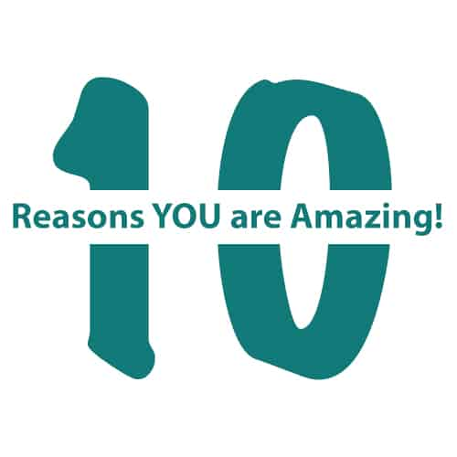 10 Reasons YOU are Amazing!