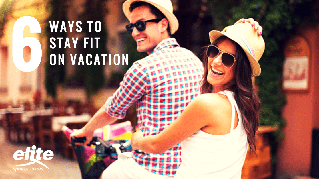 6 Ways to Stay Fit On Vacation