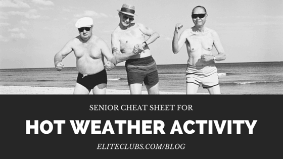 Seniors Cheat Sheet for Hot Weather Activity