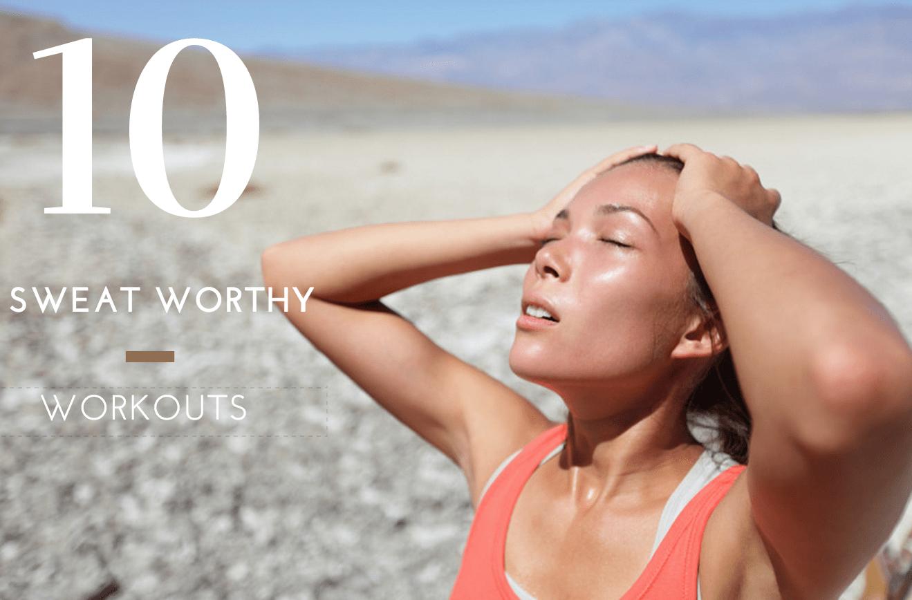 10 Sweat Worthy Workouts