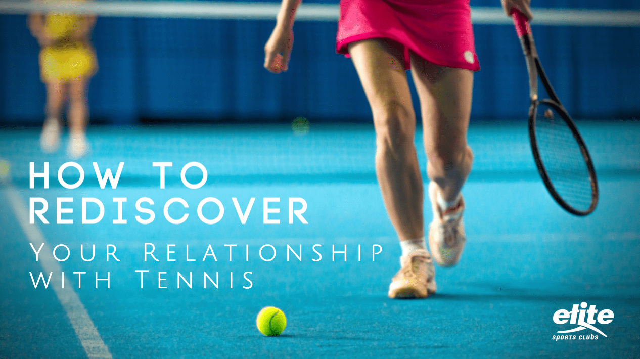 How to Rediscover your Relationship with Tennis