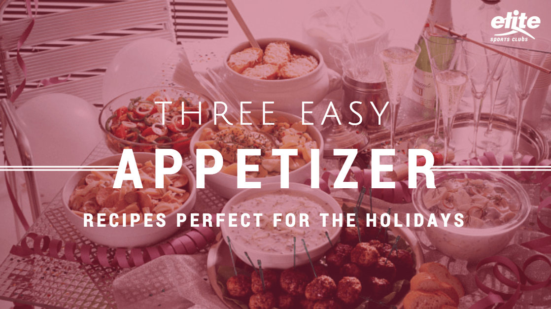 3 Easy Appetizer Recipes Perfect for the Holidays