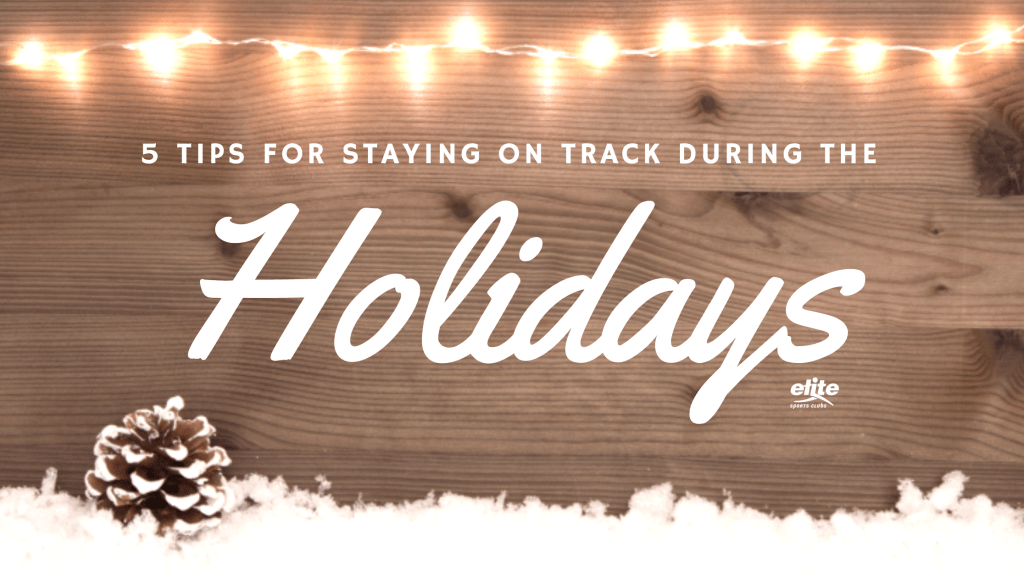 5 Tips for Staying on Track During the Holidays