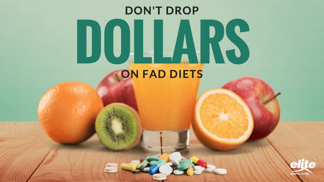 Don't Drop Dollars On Fad Diets