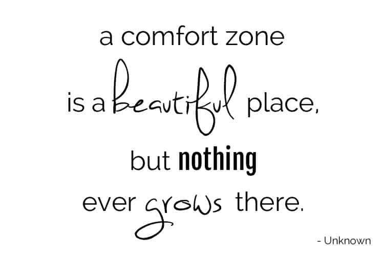 A comfort zone is a beautiful place, but n