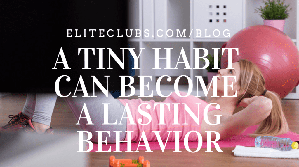 A Tiny Habit Can Become a Lasting Behavior
