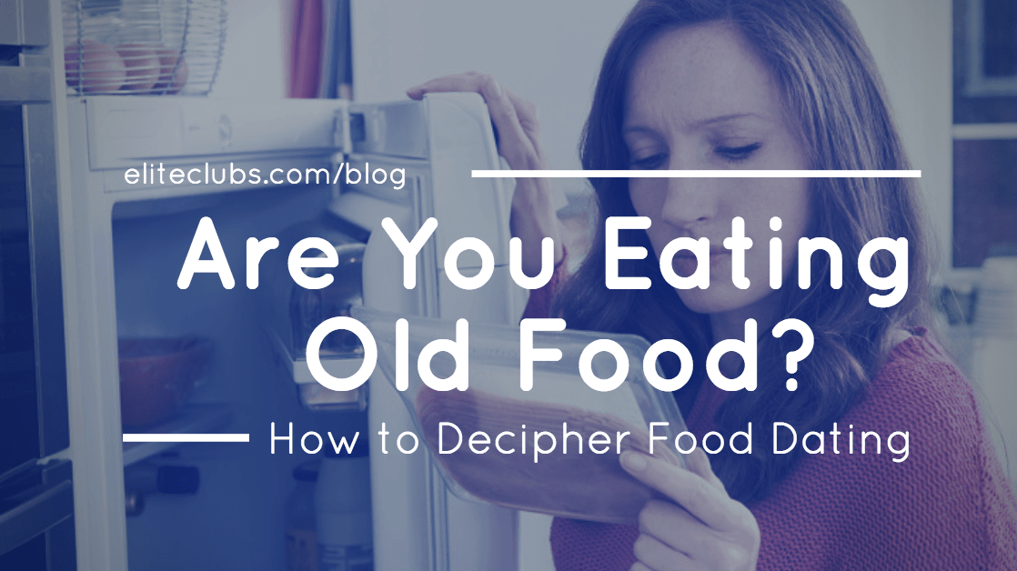 Are You Eating Old Food? How to Decipher Food Dating