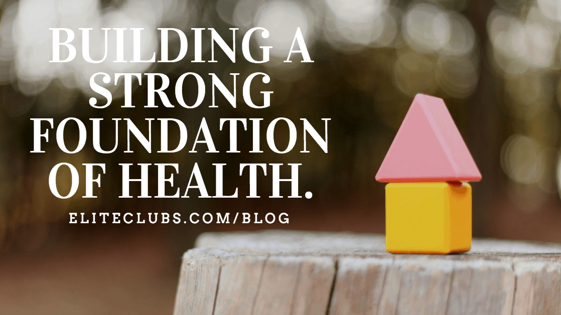 Building a Strong Foundation of Health