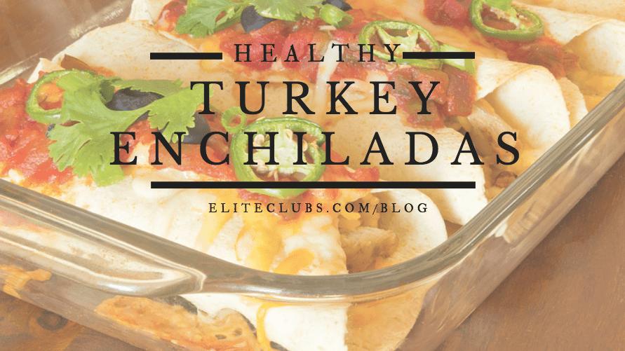 Healthy Turkey Enchiladas Recipe