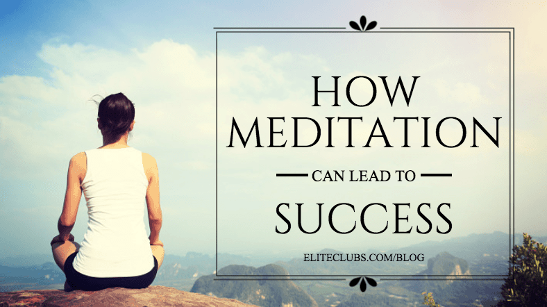 How Meditation Can Lead To Success