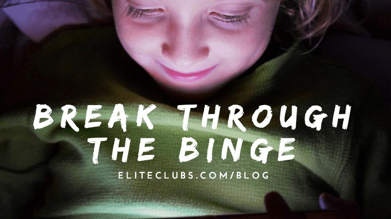 Break Through the Binge