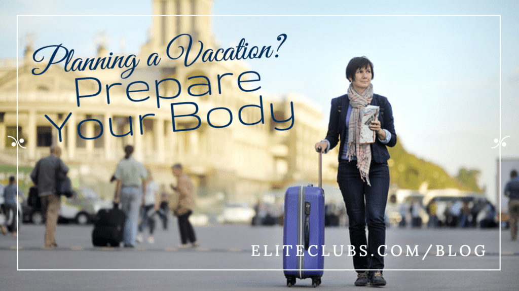 Planning a Vacation? Prepare Your Body
