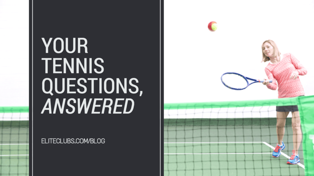 Your Tennis Questions, Answered