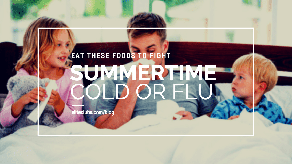 Eat These Foods to Fight Summertime Cold or Flu