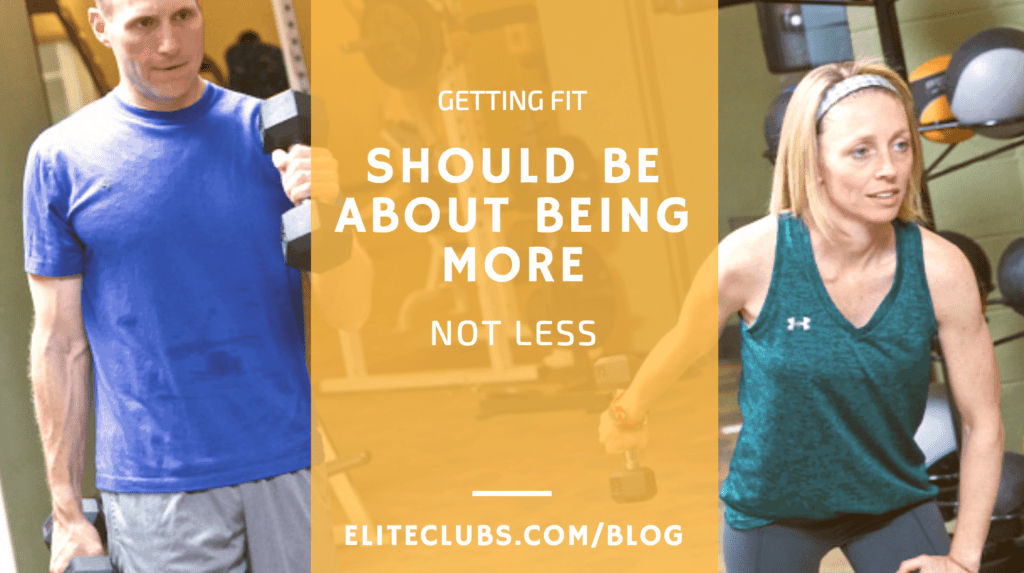 Getting Fit Should Be About Being More - Not Less