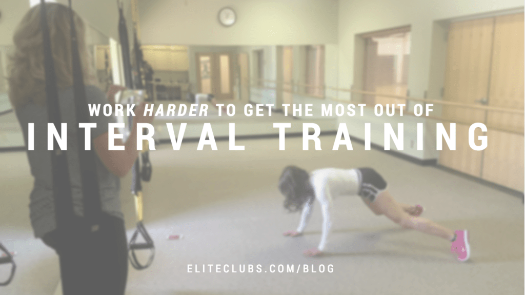 Work HARDER to Get the Most Out of Interval Training