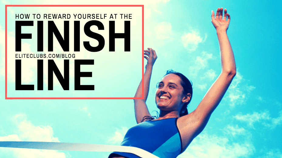 How To Reward Yourself At The Finish Line