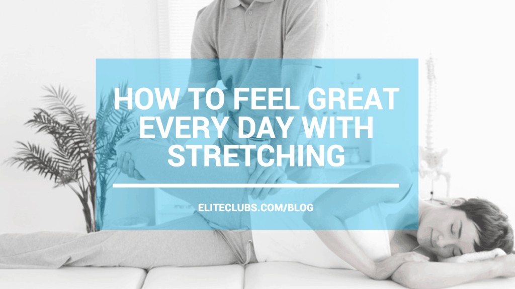 How to Feel Great Every Day with Stretching