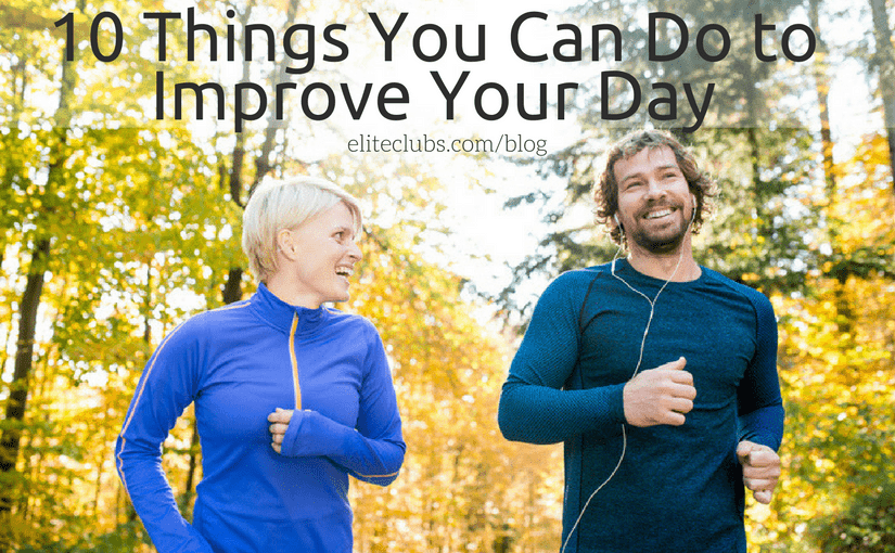 10 Things You Can Do to Improve Your Day
