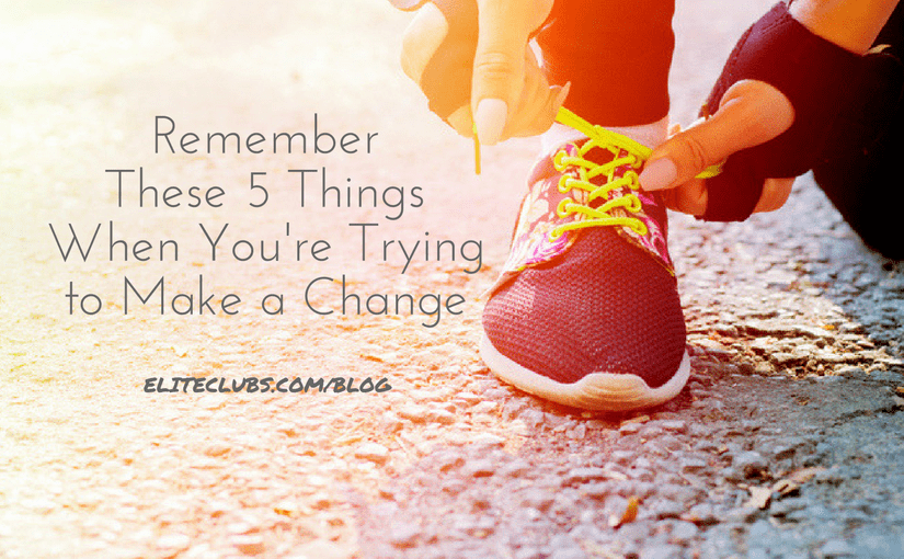 Remember These 5 Things When You're Trying to Make a Change
