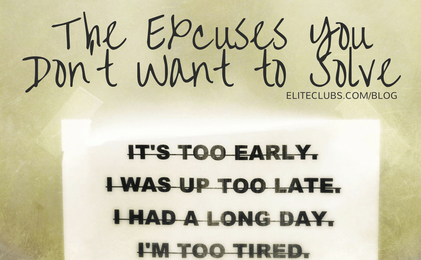 The Excuses You Don't Want to Solve
