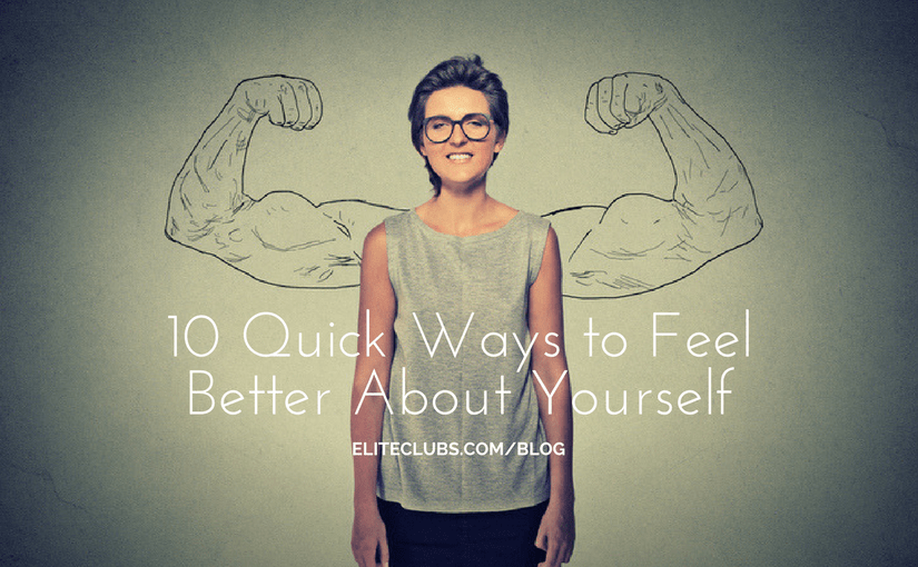 10 Quick Ways to Feel Better About Yourself