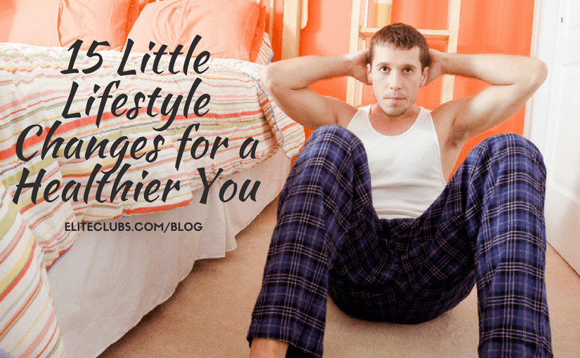 15 Little Lifestyle Changes for a Healthier You