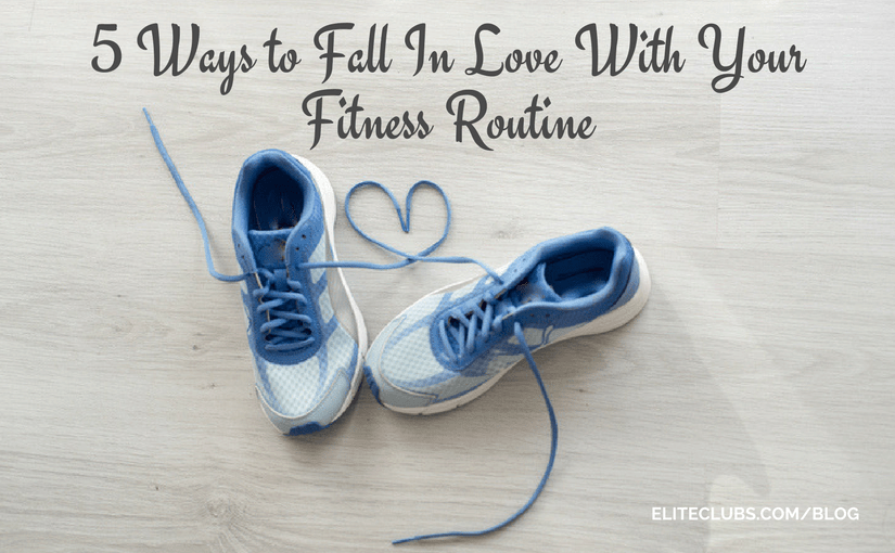 5 Ways to Fall in Love with Your Fitness Routine