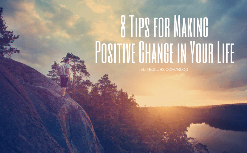 8 Tips for Making Positive Change in Your Life