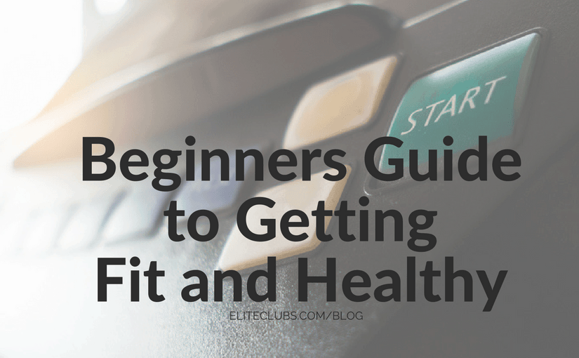 Beginners Guide to Getting Fit and Healthy