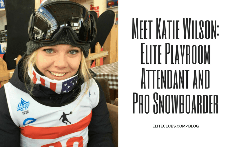 Katie Wilson - Elite Playroom Attendant and Pro Snowboarder