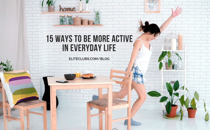 15 Ways to Be More Active In Everyday Life
