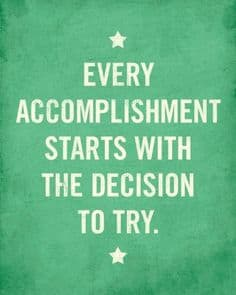 Every accomplishment starts with the decision to try quote.