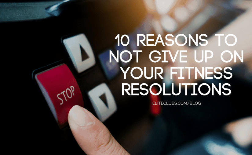 10 Reasons to Not Give Up on Your Fitness Resolutions