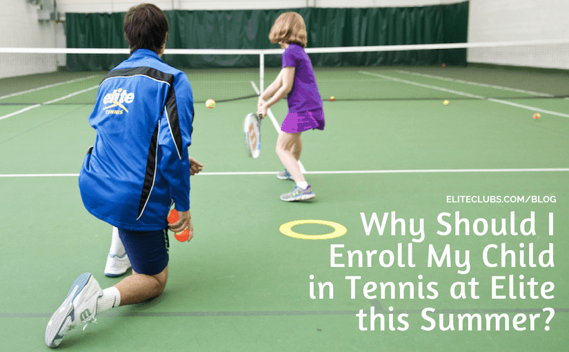 Why Should I Enroll My Child in Tennis at Elite this Summer?