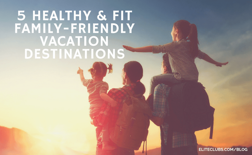 5 Healthy & Fit Family-Friendly Vacation Destinations