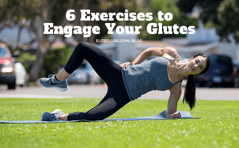 6 Exercises to Engage Your Glutes
