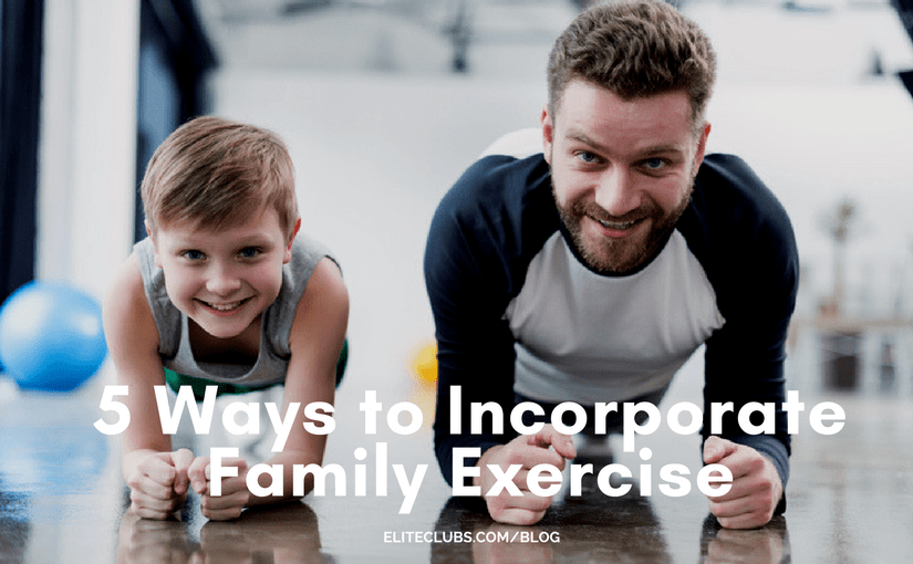5 Ways to Incorporate Family Exercise