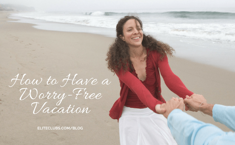 How to Have a Worry-Free Vacation