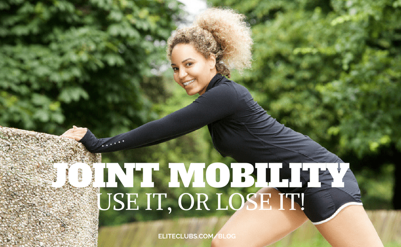 Joint Mobility – Use It, or Lose it!